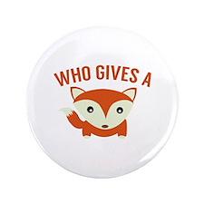 """Who Gives A Fox 3.5"""" Button"""