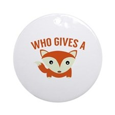 Who Gives A Fox Ornament (Round)