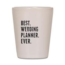 Best Wedding Planner Ever Shot Glass