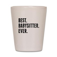 Best Babysitter Ever Shot Glass