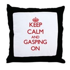 Keep Calm and Gasping ON Throw Pillow
