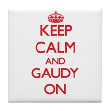 Keep Calm and Gaudy ON Tile Coaster