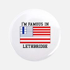 I'M Famous In Lethbridge Button