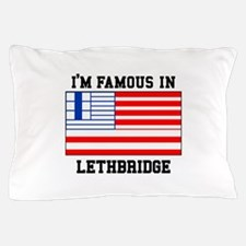 I'M Famous In Lethbridge Pillow Case