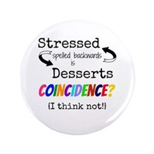 Stressed Spelled Backwards is Dessert  Button