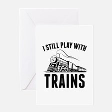 I Still Play With Trains Greeting Card