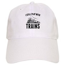 I Still Play With Trains Baseball Cap