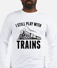 I Still Play With Trains Long Sleeve T-Shirt
