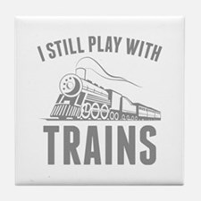 I Still Play With Trains Tile Coaster