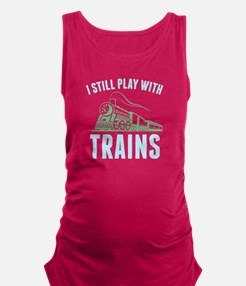 I Still Play With Trains Maternity Tank Top
