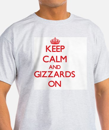 Keep Calm and Gizzards ON T-Shirt