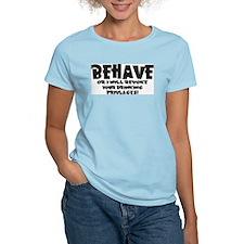 Behave Or Else... T-Shirt