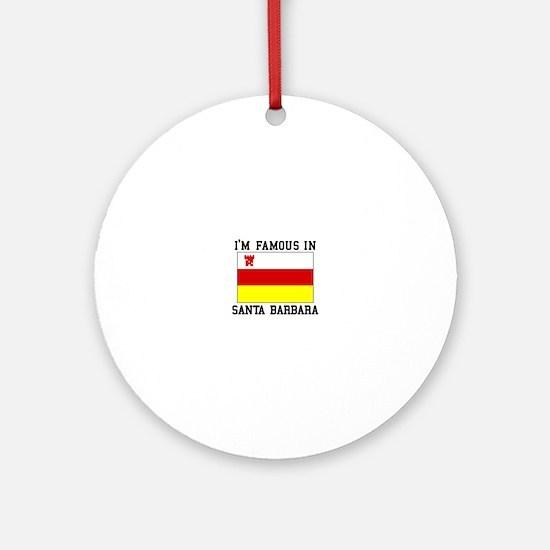 I'M Famous In Santa Barbara Ornament (Round)