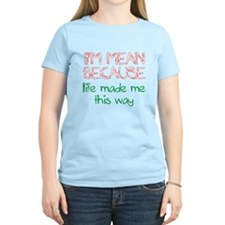 I'm mean because life made me this way T-Shirt