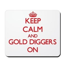 Keep Calm and Gold Diggers ON Mousepad