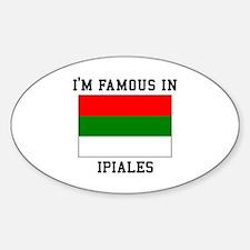 I'm Famous In Ipiales Decal