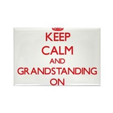 Keep Calm and Grandstanding ON Magnets