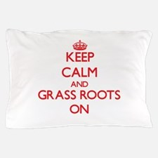 Keep Calm and Grass Roots ON Pillow Case