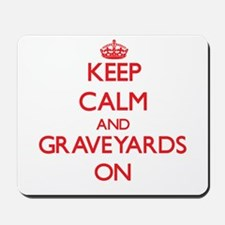 Keep Calm and Graveyards ON Mousepad