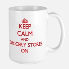 Keep Calm and Grocery Stores ON Mugs