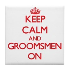 Keep Calm and Groomsmen ON Tile Coaster