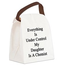 Everything Is Under Control My Da Canvas Lunch Bag