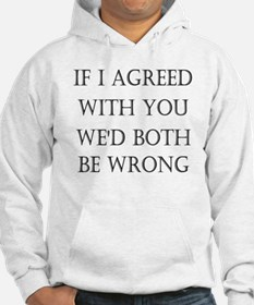 If I Agreed With You We'd Both B Hoodie