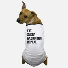 Eat Sleep Badminton Repeat Dog T-Shirt