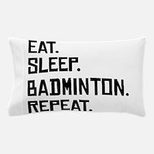 Eat Sleep Badminton Repeat Pillow Case