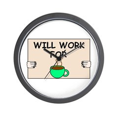 WILL WORK FOR COFFEE Wall Clock