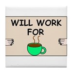 WILL WORK FOR COFFEE Tile Coaster