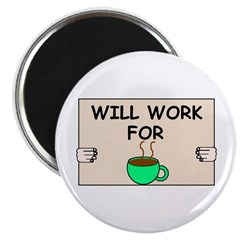 "WILL WORK FOR COFFEE 2.25"" Magnet (10 pack)"