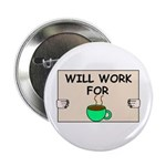 WILL WORK FOR COFFEE Button