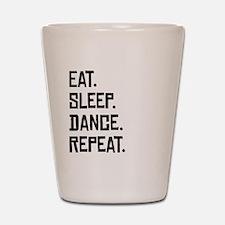 Eat Sleep Dance Repeat Shot Glass
