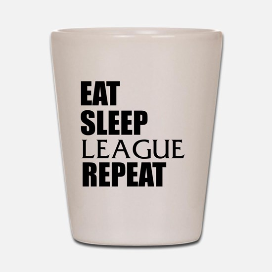 Eat Sleep League Repeat Shot Glass