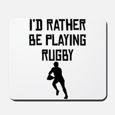 Id Rather Be Playing Rugby Mousepad