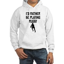 Id Rather Be Playing Rugby Hoodie