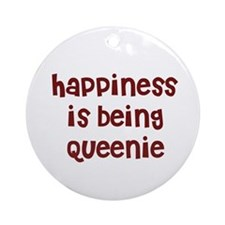 happiness is being Queenie Ornament (Round)