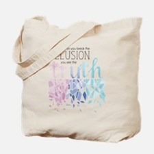 Break the Illusion and see the Truth Tote Bag