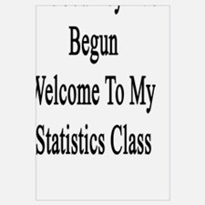 The Journey Has Begun Welcome To My Statistics Cla