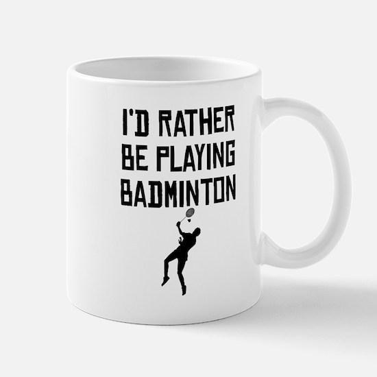 Id Rather Be Playing Badminton Mugs