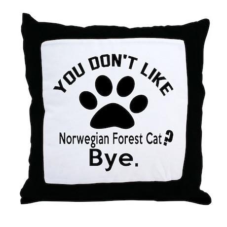 You Do Not Like norwegian forest cat Throw Pillow