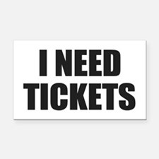 I Need Tickets Rectangle Car Magnet