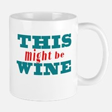 This Might Be Wine2 Mugs