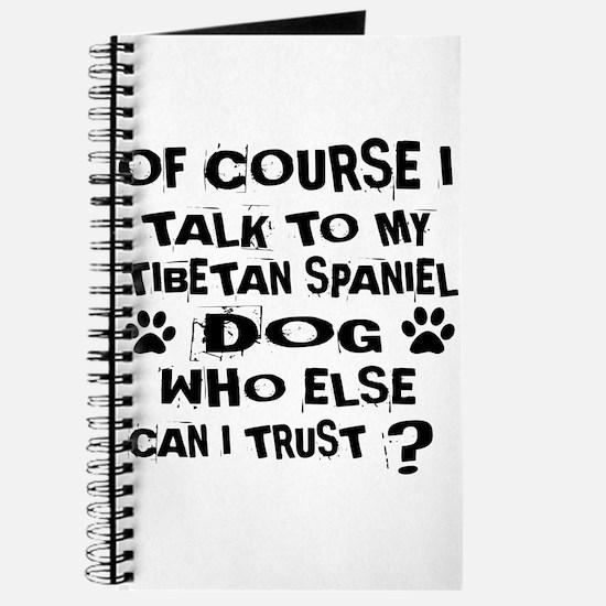 Of Course I Talk To My Tibetan Spaniel Dog Journal