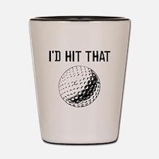 Id Hit That Shot Glass