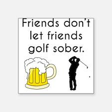 Friends Dont Let Friends Golf Sober Sticker