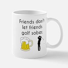 Friends Dont Let Friends Golf Sober Mugs