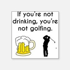 If Youre Not Drinking Youre Not Golfing Sticker