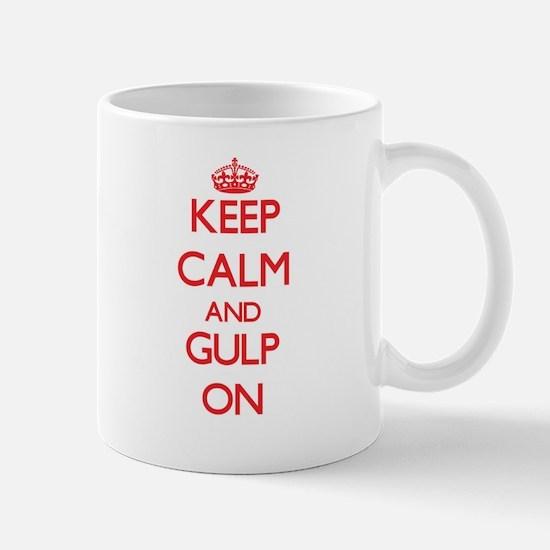 Keep Calm and Gulp ON Mugs